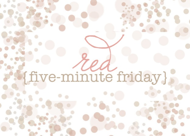 Red {Five Minute Friday} | Faith and Composition