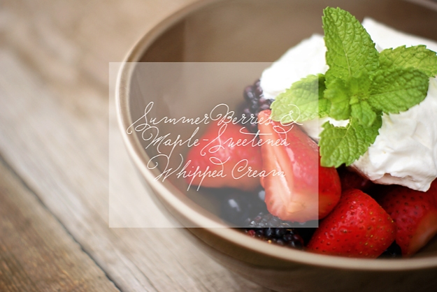 A Whole-Foods Treat: Berries and Maple-Sweetened Whipped Cream | Faith and Composition