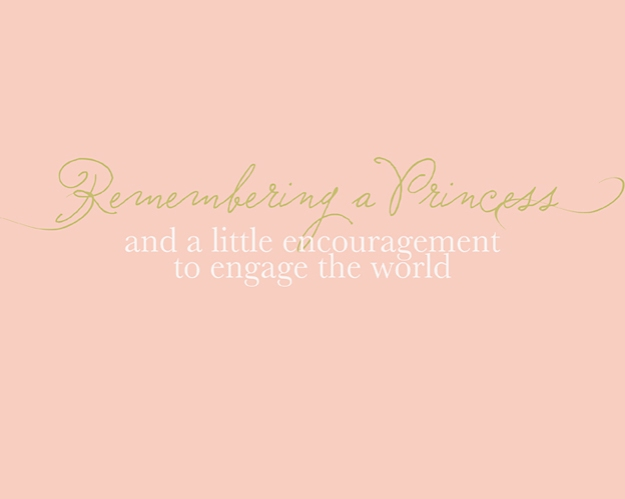 Remembering a Princess, and a little encouragement to engage the world | Faith and Composition
