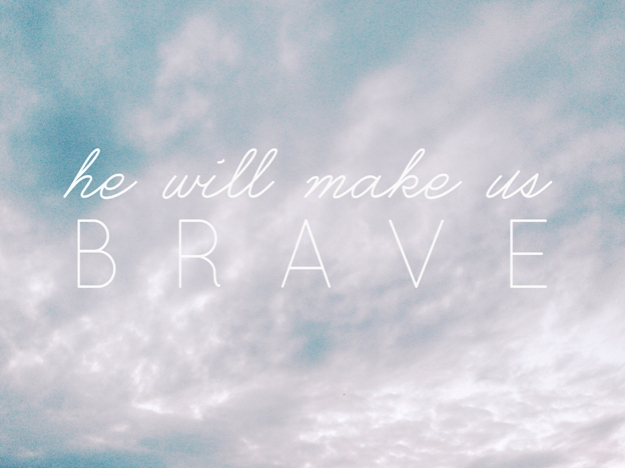 He Will Make Us Brave | Faith and Composition